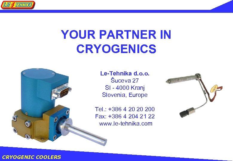 YOUR PARTNER IN CRYOGENICS Le-Tehnika d. o. o. Šuceva 27 SI - 4000 Kranj