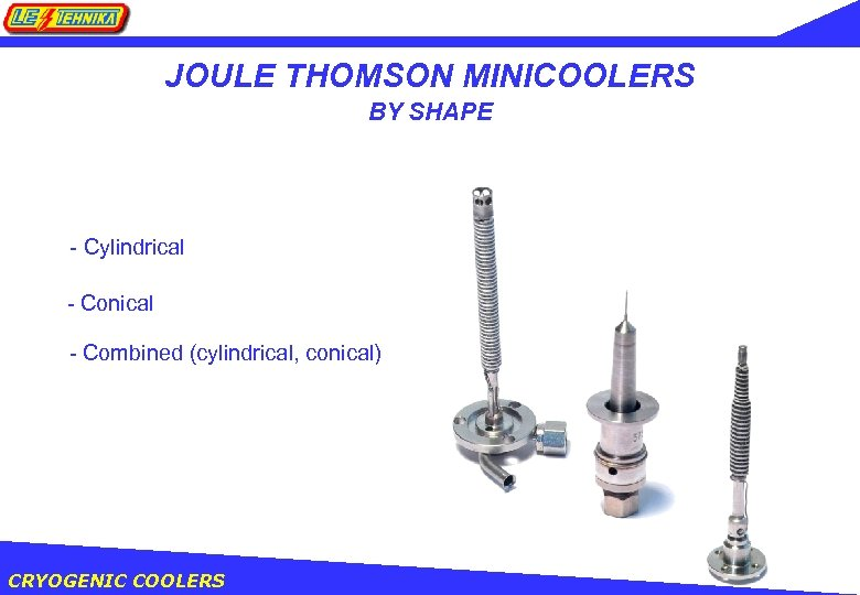 JOULE THOMSON MINICOOLERS BY SHAPE - Cylindrical - Conical - Combined (cylindrical, conical) CRYOGENIC