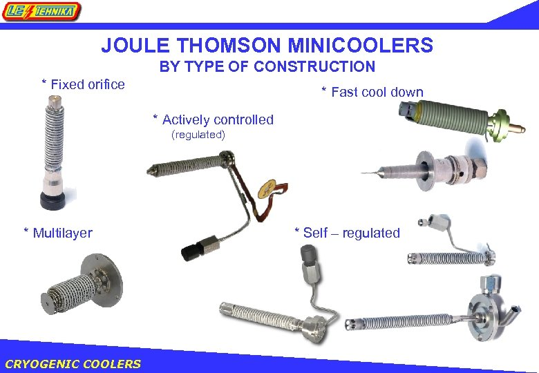 JOULE THOMSON MINICOOLERS BY TYPE OF CONSTRUCTION * Fixed orifice * Fast cool down