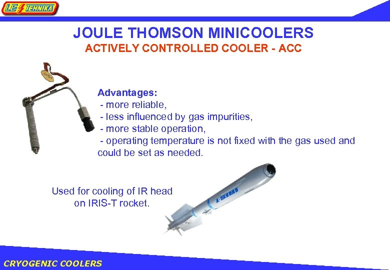 JOULE THOMSON MINICOOLERS ACTIVELY CONTROLLED COOLER - ACC Advantages: - more reliable, - less