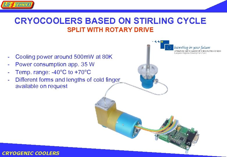 CRYOCOOLERS BASED ON STIRLING CYCLE SPLIT WITH ROTARY DRIVE - Cooling power around 500