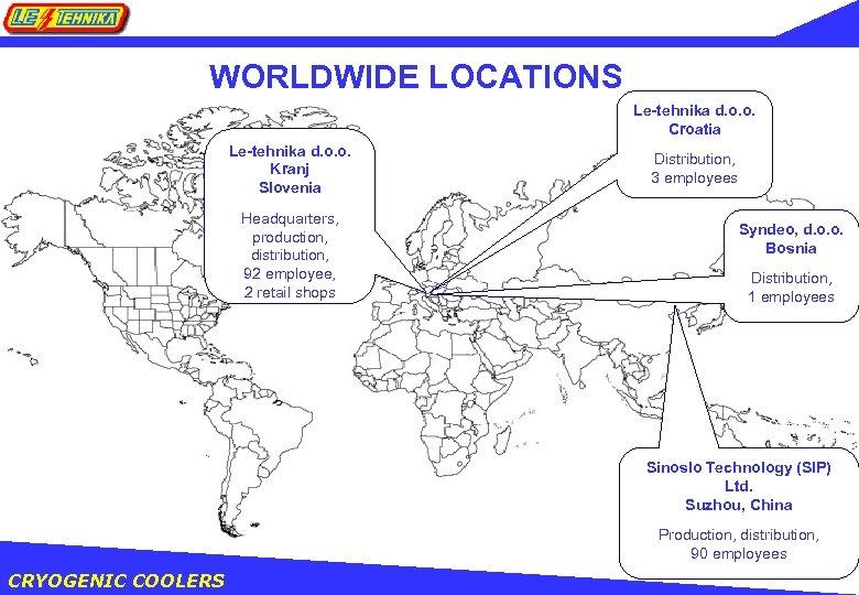WORLDWIDE LOCATIONS Le-tehnika d. o. o. Croatia Le-tehnika d. o. o. Kranj Slovenia Headquarters,