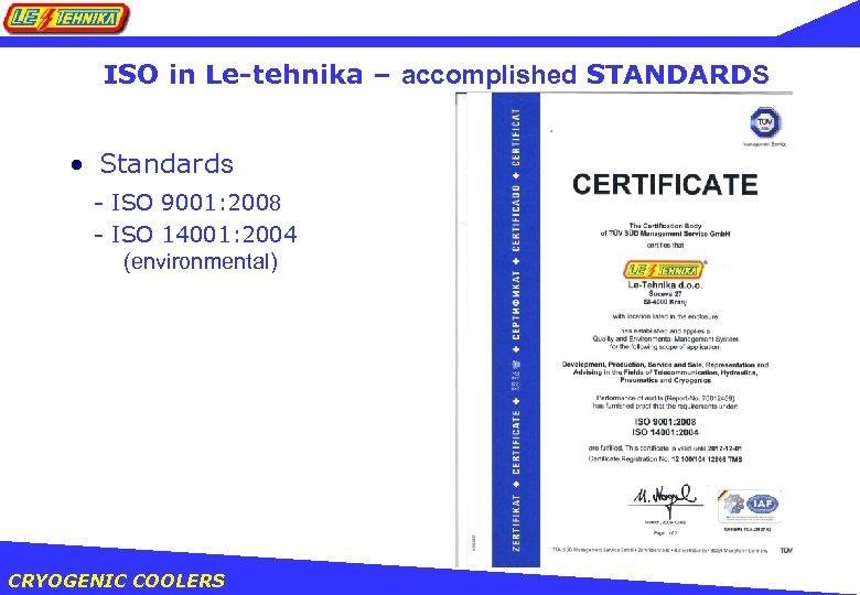 ISO in Le-tehnika – accomplished STANDARDS • Standards - ISO 9001: 2008 - ISO