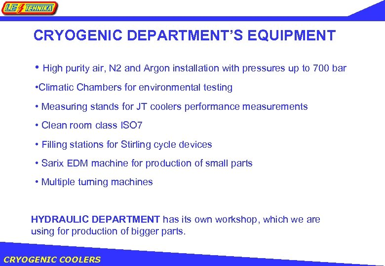 CRYOGENIC DEPARTMENT'S EQUIPMENT • High purity air, N 2 and Argon installation with pressures