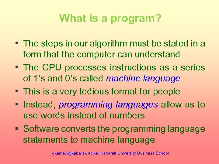 What is a program? § The steps in our algorithm must be stated in