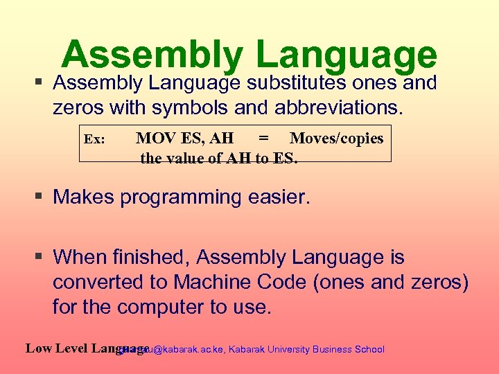 Assembly Language § Assembly Language substitutes ones and zeros with symbols and abbreviations. Ex: