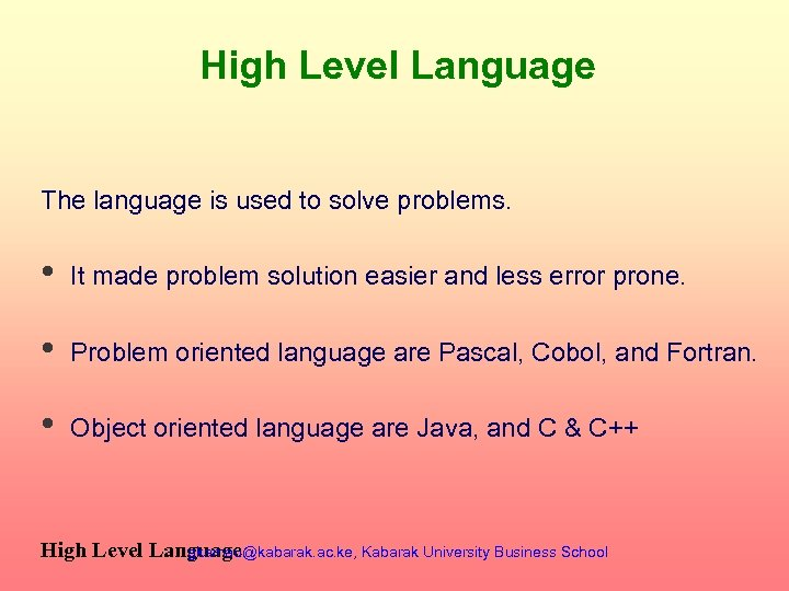 High Level Language The language is used to solve problems. • It made problem