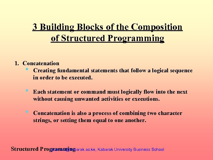 3 Building Blocks of the Composition of Structured Programming 1. Concatenation • Creating fundamental