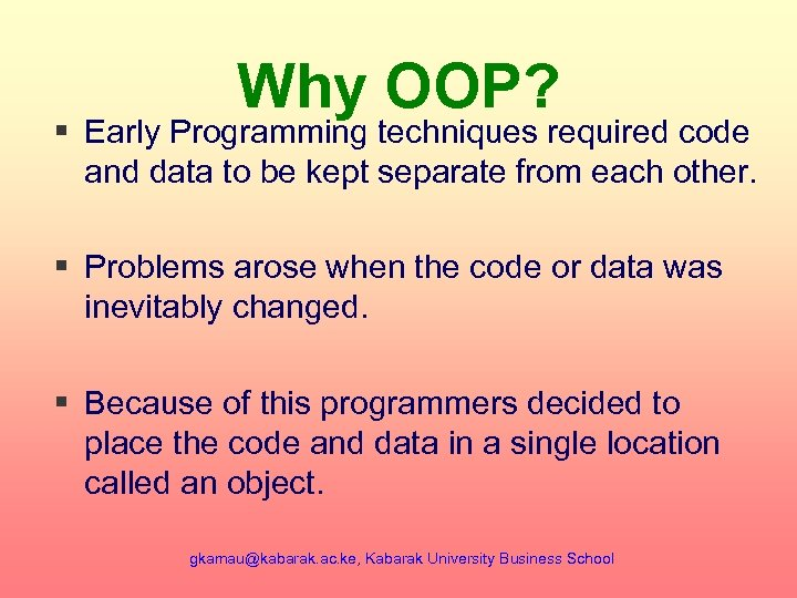 Why OOP? § Early Programming techniques required code and data to be kept separate