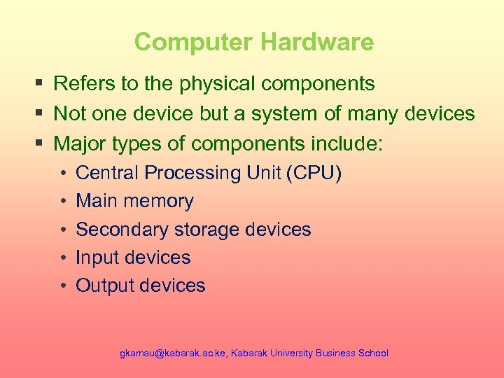 Computer Hardware § Refers to the physical components § Not one device but a