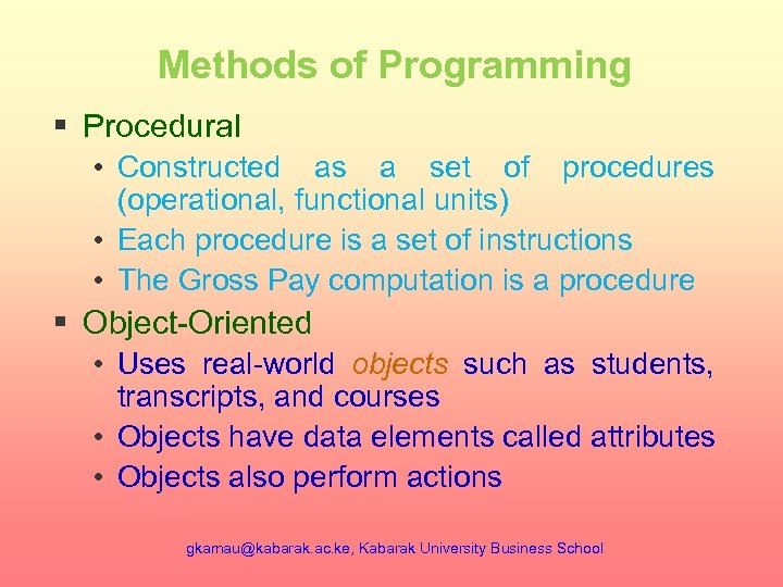 Methods of Programming § Procedural • Constructed as a set of procedures (operational, functional