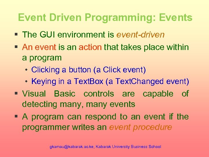 Event Driven Programming: Events § The GUI environment is event-driven § An event is