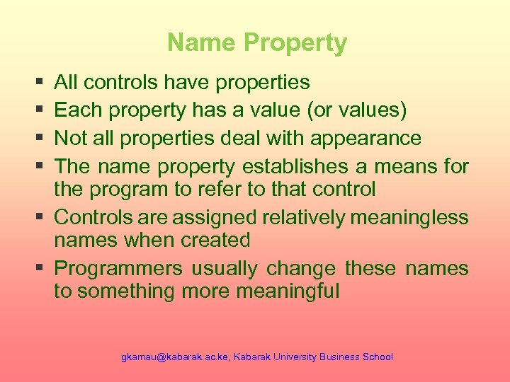 Name Property § § All controls have properties Each property has a value (or