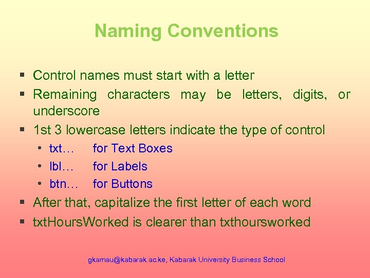 Naming Conventions § Control names must start with a letter § Remaining characters may