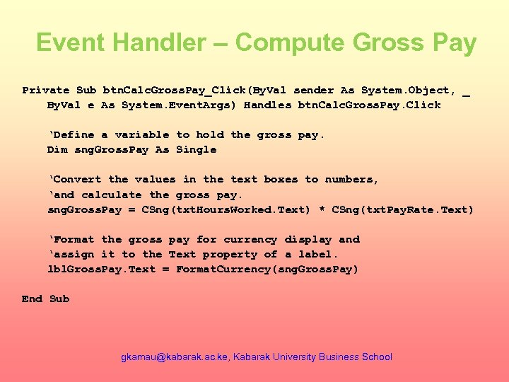 Event Handler – Compute Gross Pay Private Sub btn. Calc. Gross. Pay_Click(By. Val sender