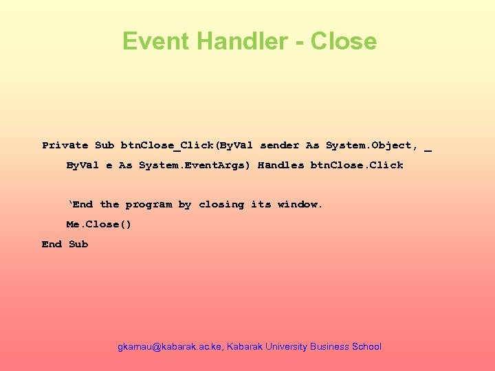 Event Handler - Close Private Sub btn. Close_Click(By. Val sender As System. Object, _
