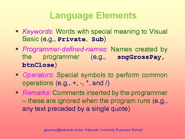 Language Elements § Keywords: Words with special meaning to Visual Basic (e. g. ,