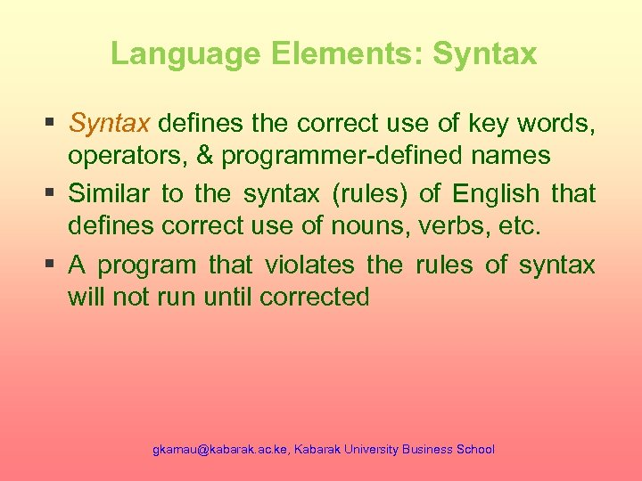 Language Elements: Syntax § Syntax defines the correct use of key words, operators, &