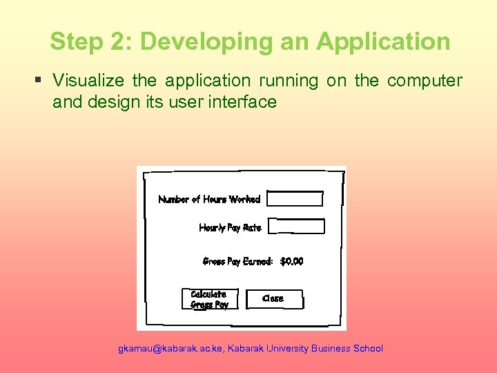 Step 2: Developing an Application § Visualize the application running on the computer and