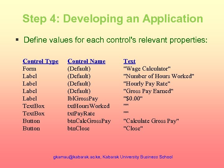 Step 4: Developing an Application § Define values for each control's relevant properties: Control