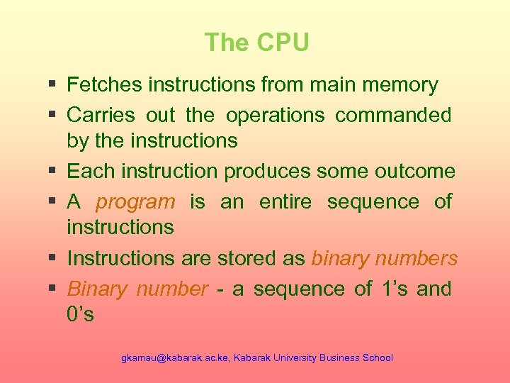 The CPU § Fetches instructions from main memory § Carries out the operations commanded