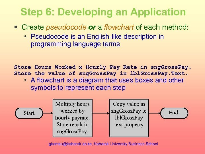 Step 6: Developing an Application § Create pseudocode or a flowchart of each method: