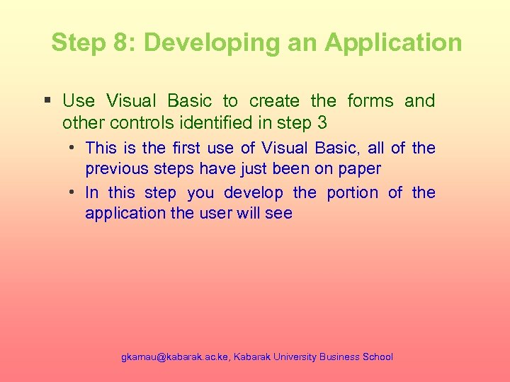 Step 8: Developing an Application § Use Visual Basic to create the forms and