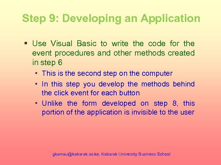 Step 9: Developing an Application § Use Visual Basic to write the code for