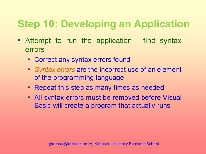 Step 10: Developing an Application § Attempt to run the application - find syntax