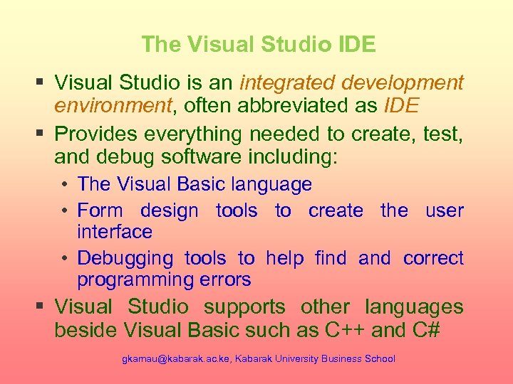The Visual Studio IDE § Visual Studio is an integrated development environment, often abbreviated