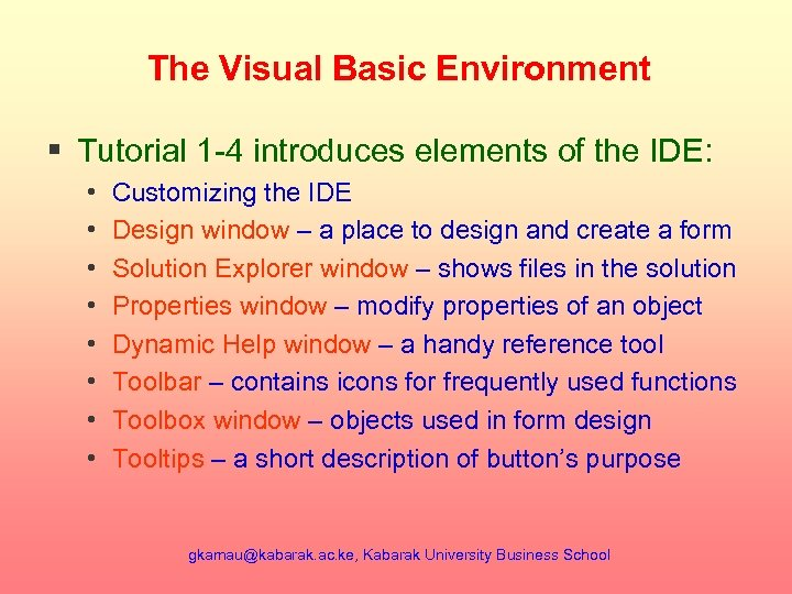 The Visual Basic Environment § Tutorial 1 -4 introduces elements of the IDE: •