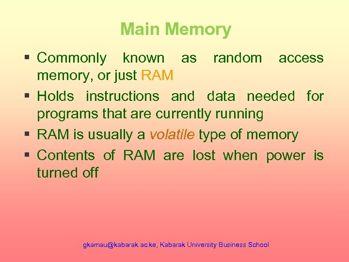 Main Memory § Commonly known as random access memory, or just RAM § Holds