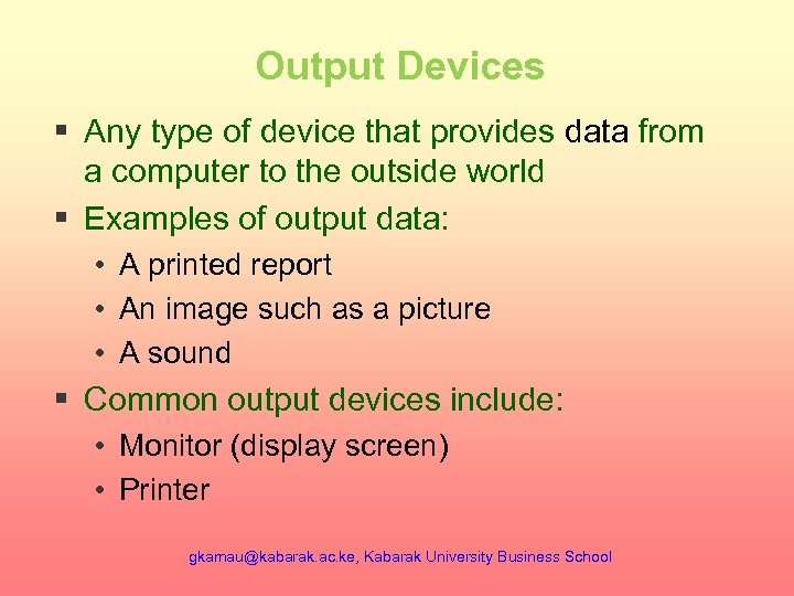 Output Devices § Any type of device that provides data from a computer to