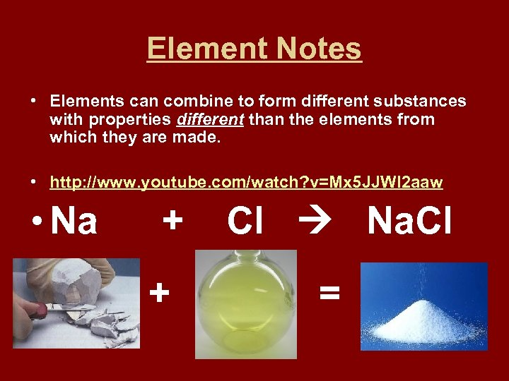 Element Notes • Elements can combine to form different substances with properties different than