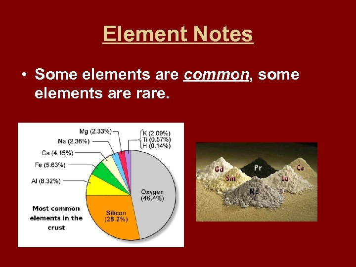 Element Notes • Some elements are common, some elements are rare.
