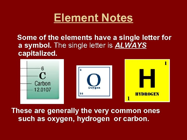 Element Notes Some of the elements have a single letter for a symbol. The