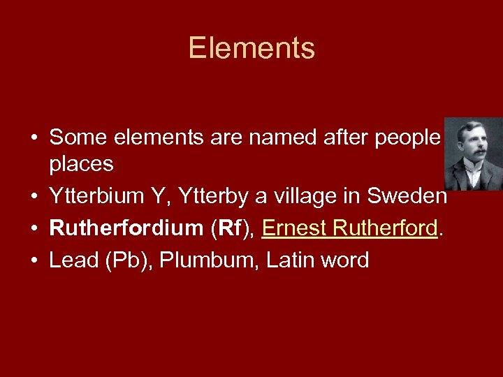 Elements • Some elements are named after people or places • Ytterbium Y, Ytterby