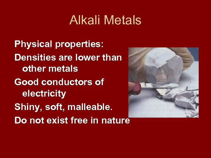 Alkali Metals Physical properties: Densities are lower than other metals Good conductors of electricity