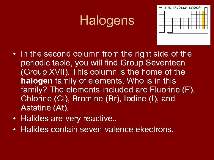 Halogens • In the second column from the right side of the periodic table,