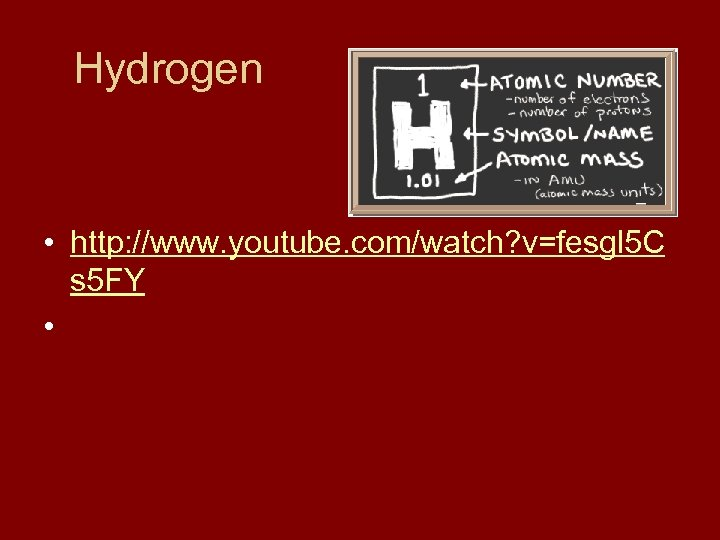 Hydrogen • http: //www. youtube. com/watch? v=fesgl 5 C s 5 FY •