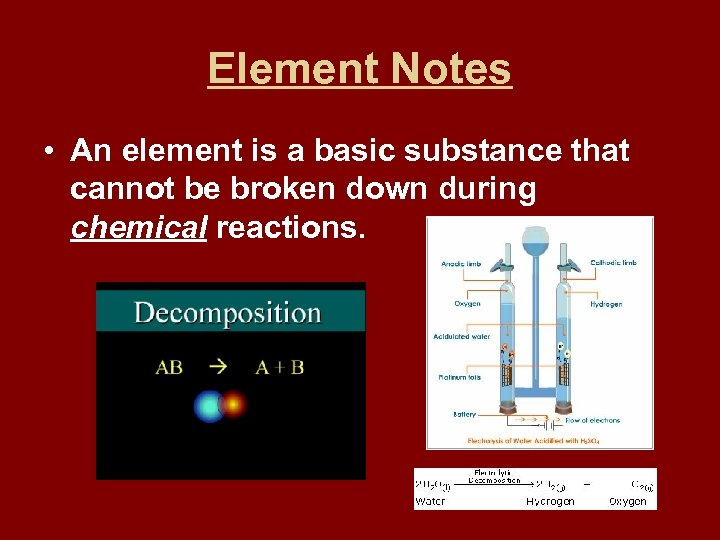 Element Notes • An element is a basic substance that cannot be broken down