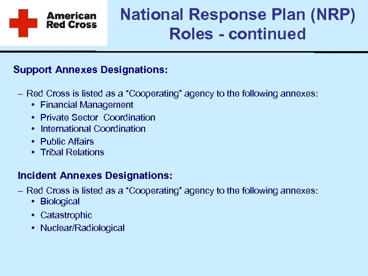 National Response Plan (NRP) Roles - continued Support Annexes Designations: – Red Cross is
