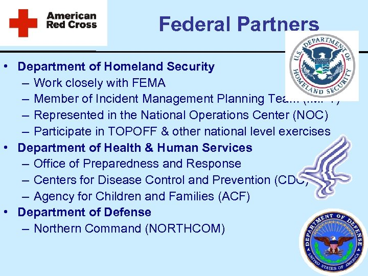 Federal Partners • Department of Homeland Security – Work closely with FEMA – Member
