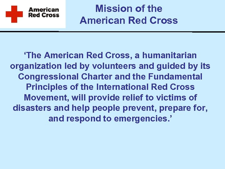 Mission of the American Red Cross 'The American Red Cross, a humanitarian organization led