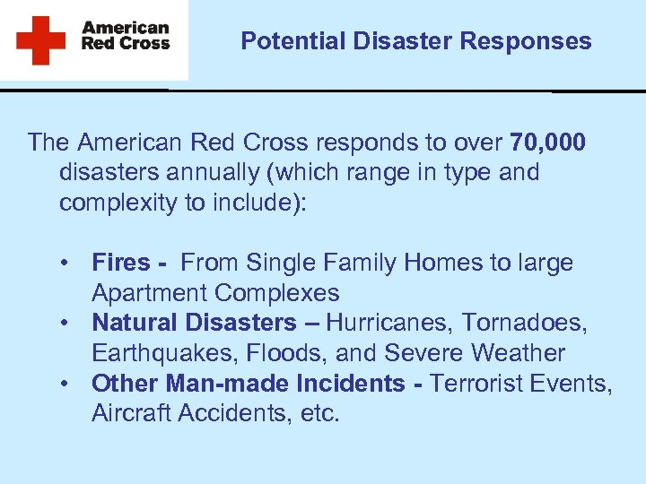 Potential Disaster Responses The American Red Cross responds to over 70, 000 disasters annually