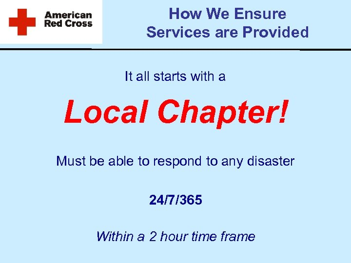 How We Ensure Services are Provided It all starts with a Local Chapter! Must