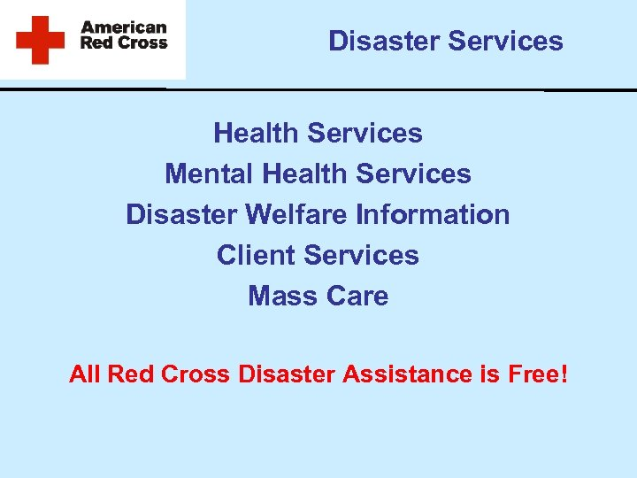 Disaster Services Health Services Mental Health Services Disaster Welfare Information Client Services Mass Care