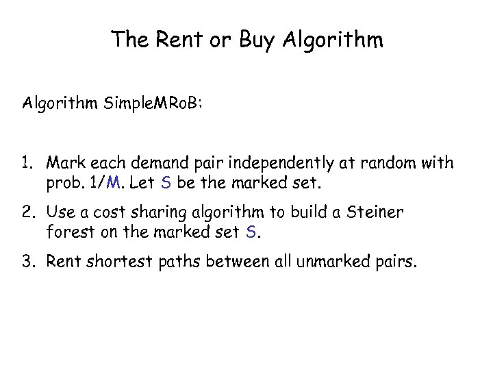 The Rent or Buy Algorithm Simple. MRo. B: 1. Mark each demand pair independently