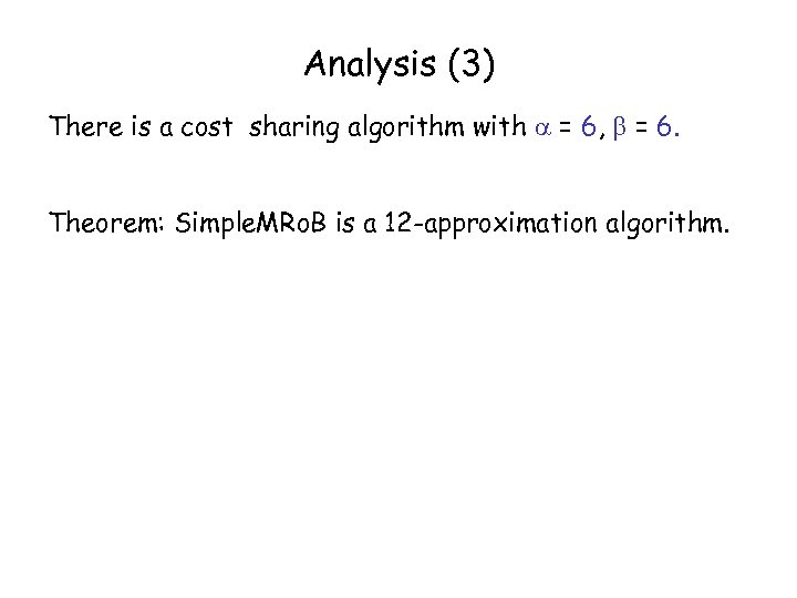 Analysis (3) There is a cost sharing algorithm with = 6, = 6. Theorem: