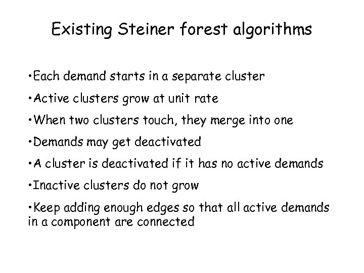 Existing Steiner forest algorithms • Each demand starts in a separate cluster • Active